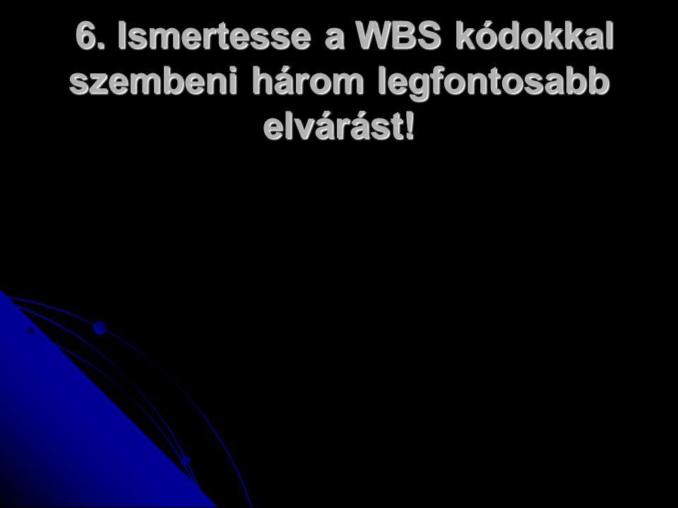 6. Ismertesse a WBS kódokkal szembeni három legfontosabb elvárást.