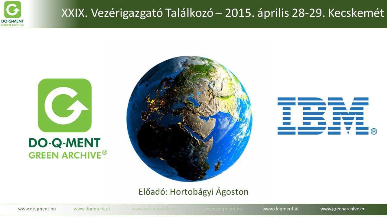Előadó: Hortobágyi Ágoston www.doqment.huwww.doqment.atwww.greenarchive.euwww.doqment.huwww.doqment.atwww.greenarchive.eu XXIX. Vezérigazgató Találkoz