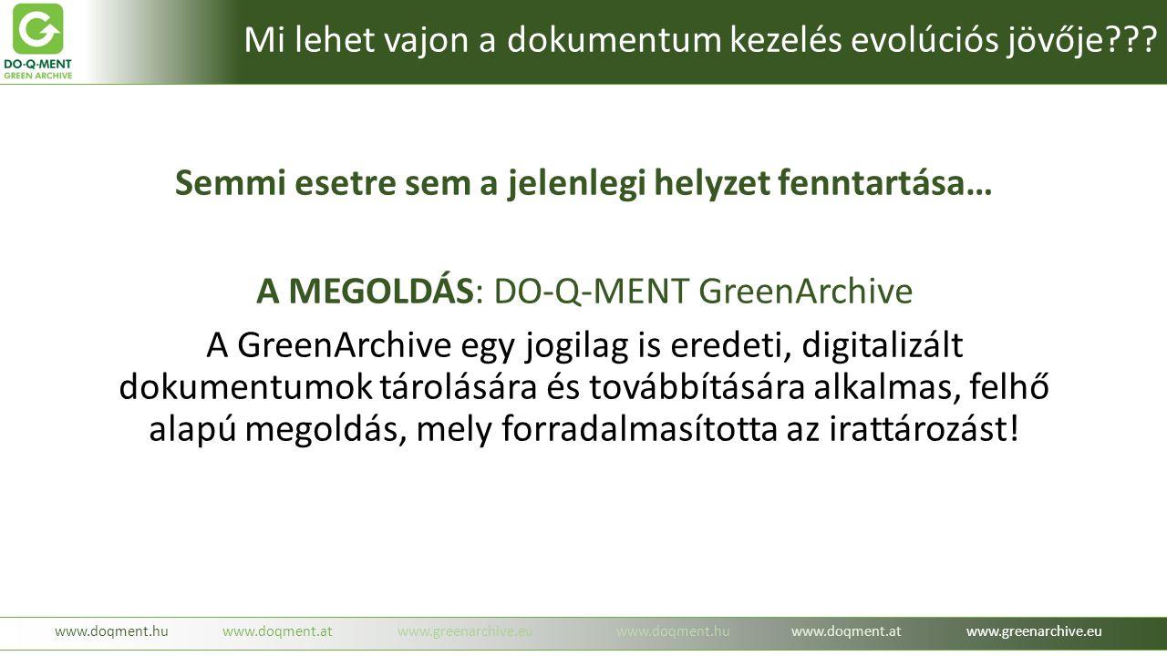 Semmi esetre sem a jelenlegi helyzet fenntartása… A MEGOLDÁS: DO-Q-MENT GreenArchive A GreenArchive egy jogilag is eredeti, digitalizált dokumentumok