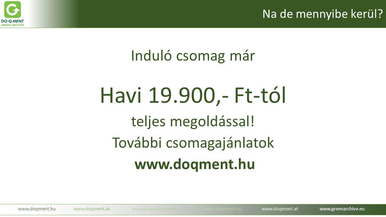 Induló csomag már Havi 19.900,- Ft-tól teljes megoldással! További csomagajánlatok www.doqment.hu www.doqment.huwww.doqment.atwww.greenarchive.euwww.d