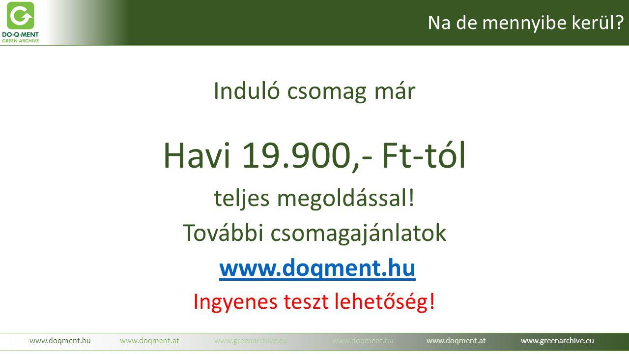 Induló csomag már Havi 19.900,- Ft-tól teljes megoldással! További csomagajánlatok www.doqment.hu Ingyenes teszt lehetőség! www.doqment.huwww.doqment.
