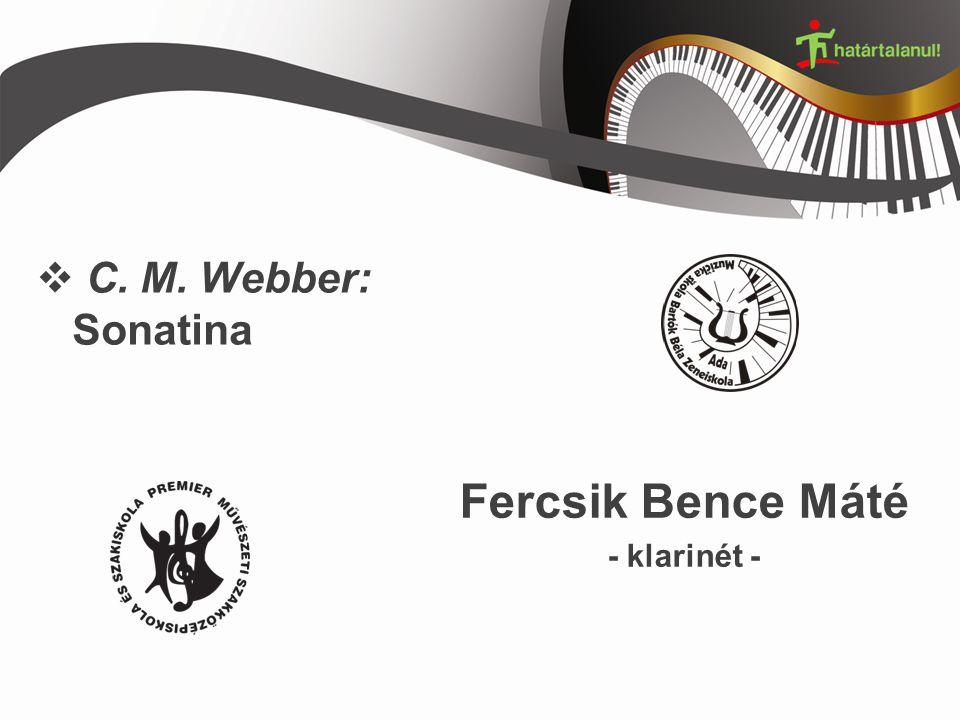  C. M. Webber: Sonatina Fercsik Bence Máté - klarinét -