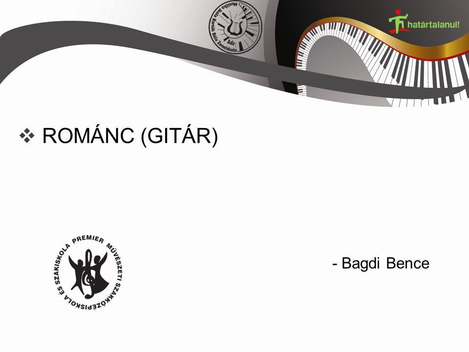  ROMÁNC (GITÁR) - Bagdi Bence