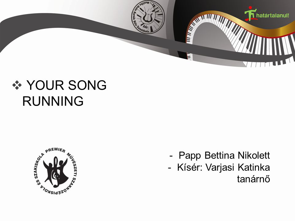 YOUR SONG RUNNING -Papp Bettina Nikolett -Kísér: Varjasi Katinka tanárnő