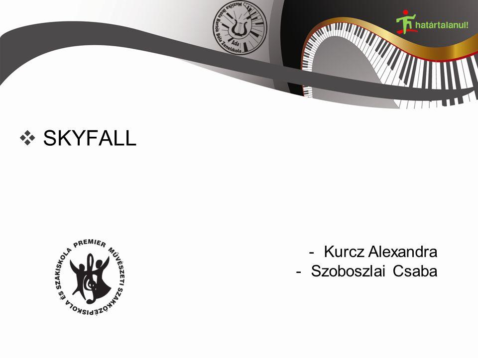  SKYFALL -Kurcz Alexandra -Szoboszlai Csaba