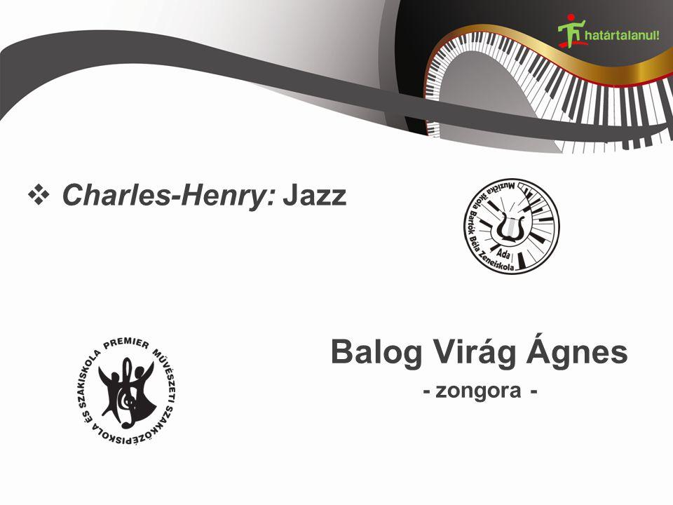  Charles-Henry: Jazz Balog Virág Ágnes - zongora -