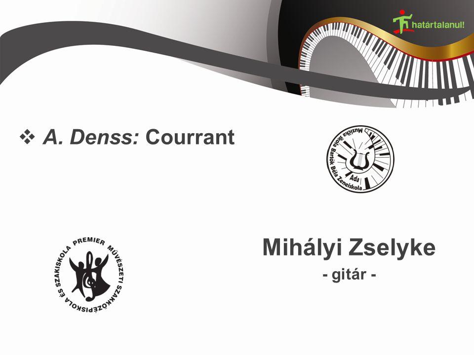  A. Denss: Courrant Mihályi Zselyke - gitár -