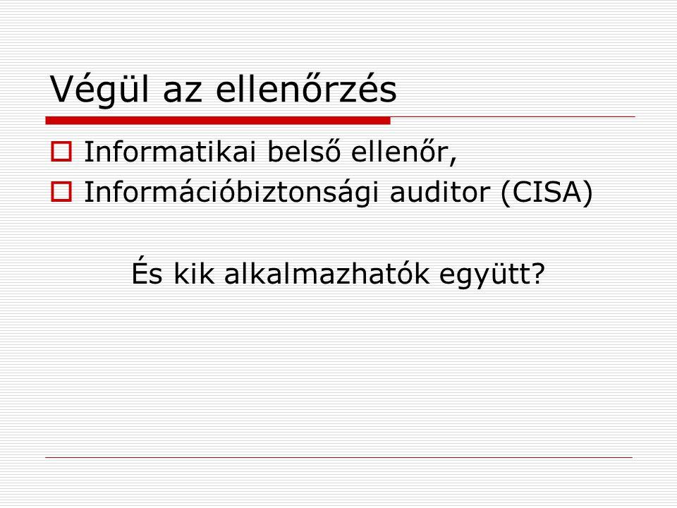 Végül az ellenőrzés  Informatikai belső ellenőr,  Információbiztonsági auditor (CISA) És kik alkalmazhatók együtt
