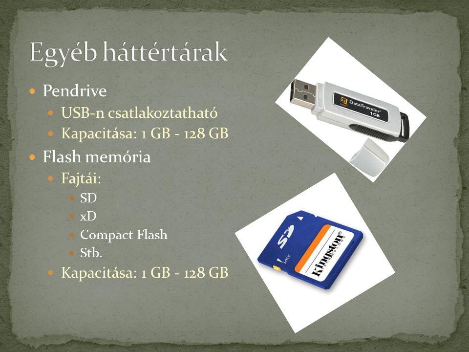 Pendrive USB-n csatlakoztatható Kapacitása: 1 GB - 128 GB Flash memória Fajtái: SD xD Compact Flash Stb.