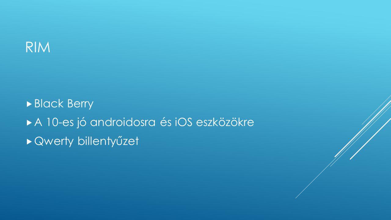 RIM  Black Berry  A 10-es jó androidosra és iOS eszközökre  Qwerty billentyűzet