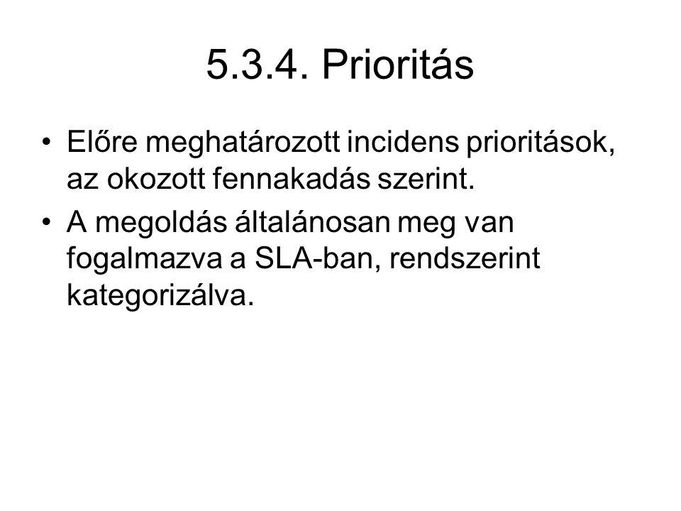 5.3.4. Prioritás Előre meghatározott incidens prioritások, az okozott fennakadás szerint. A megoldás általánosan meg van fogalmazva a SLA-ban, rendsze