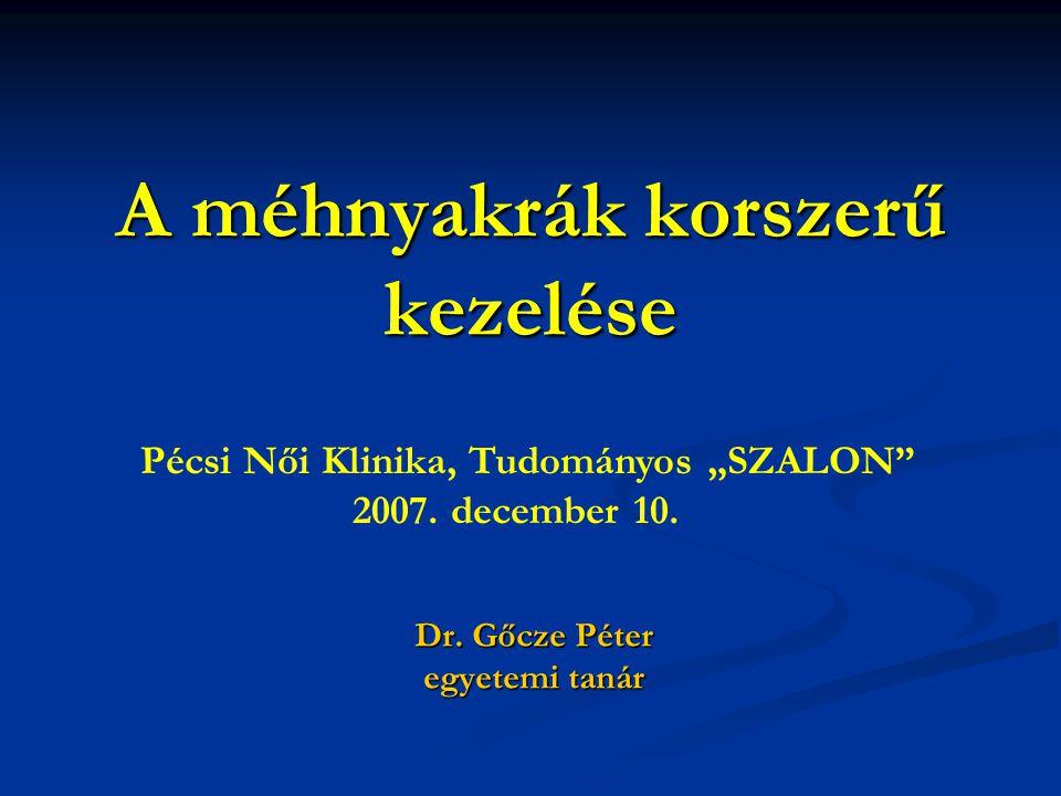 """A méhnyakrák korszerű kezelése Dr. Gőcze Péter egyetemi tanár Pécsi Női Klinika, Tudományos """"SZALON"""" 2007. december 10."""