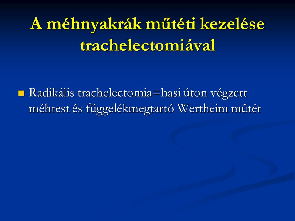 Radikális trachelectomia=hasi úton végzett méhtest és függelékmegtartó Wertheim műtét Radikális trachelectomia=hasi úton végzett méhtest és függelékme
