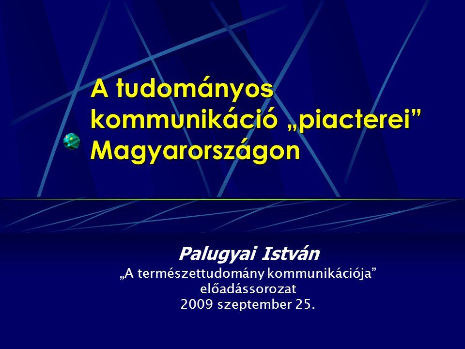 """A tudomány os kommunikáció """"piacterei Magyarországon Palugyai István """"A természettudomány kommunikációja előadássorozat 2009 szeptember 25."""