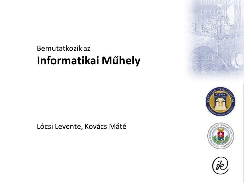 Bemutatkozik az Informatikai Műhely Lócsi Levente, Kovács Máté