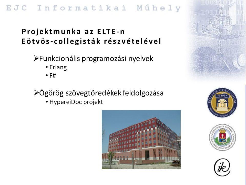 Projektmunka az ELTE-n Eötvös-collegisták részvételével  Funkcionális programozási nyelvek Erlang F#  Ógörög szövegtöredékek feldolgozása HypereiDoc projekt