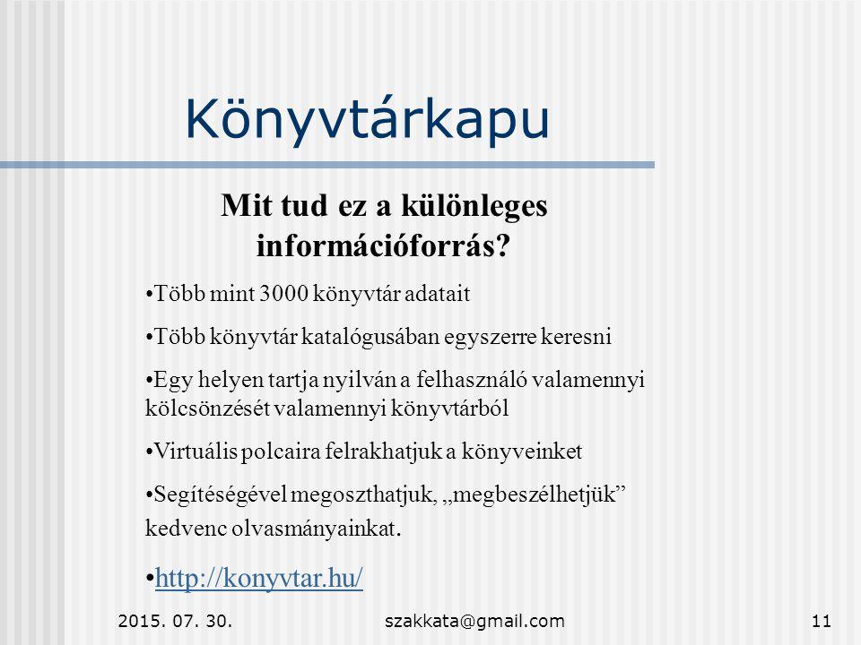 2015. 07. 30.szakkata@gmail.com11 Könyvtárkapu Mit tud ez a különleges információforrás.