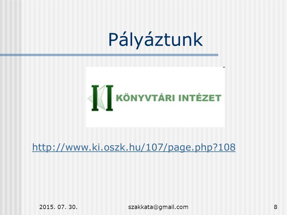 2015. 07. 30.szakkata@gmail.com8 Pályáztunk http://www.ki.oszk.hu/107/page.php 108