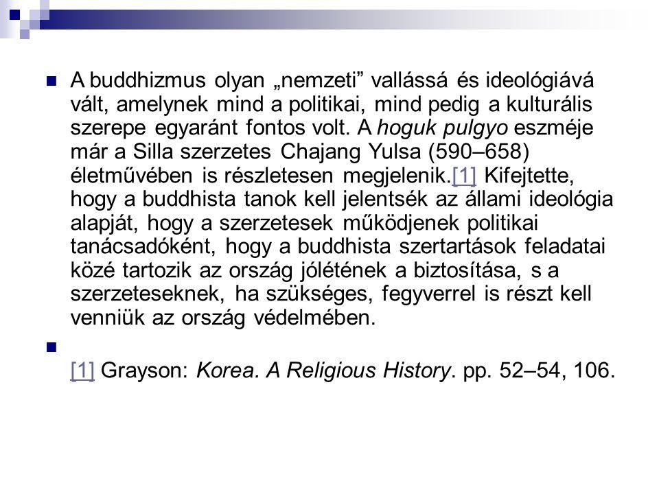 """A buddhizmus olyan """"nemzeti"""" vallássá és ideológiává vált, amelynek mind a politikai, mind pedig a kulturális szerepe egyaránt fontos volt. A hoguk pu"""