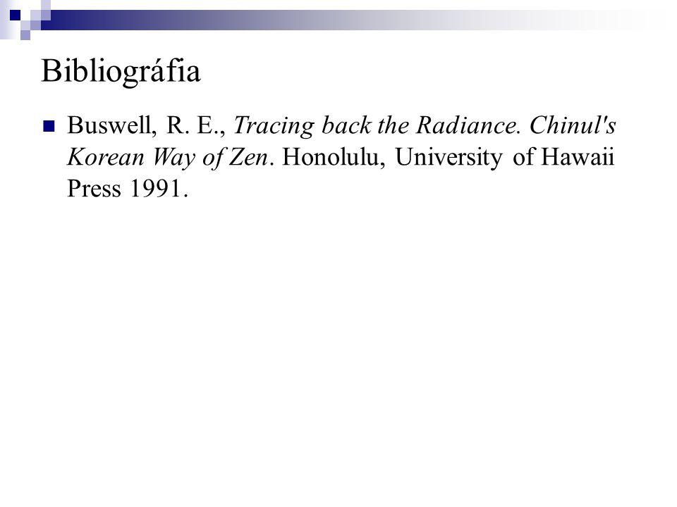 Bibliográfia Buswell, R. E., Tracing back the Radiance. Chinul's Korean Way of Zen. Honolulu, University of Hawaii Press 1991.