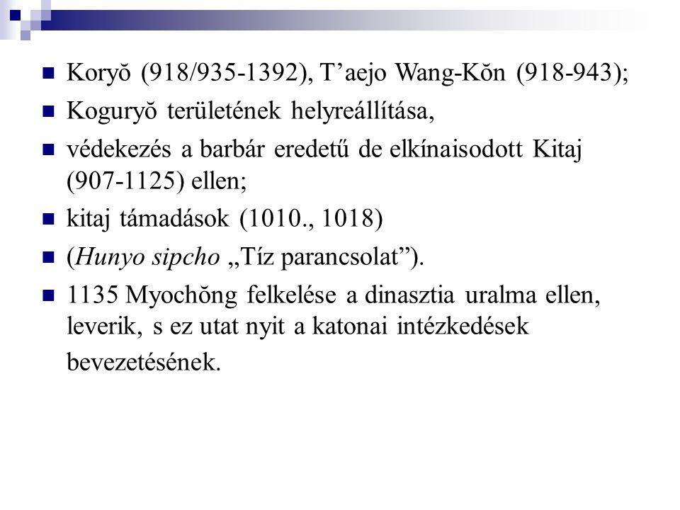 Koryŏ (918/935-1392), T'aejo Wang-Kŏn (918-943)  Koguryŏ területének helyreállítása, védekezés a barbár eredetű de elkínaisodott Kitaj (907-1125) ell