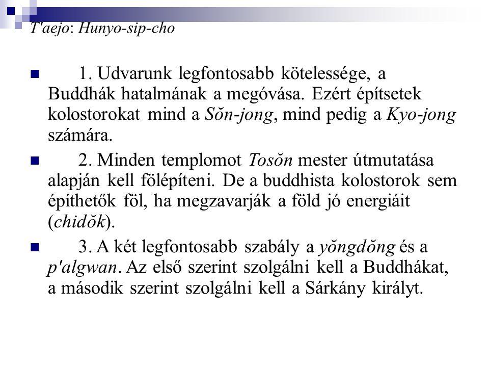 T'aejo: Hunyo-sip-cho 1. Udvarunk legfontosabb kötelessége, a Buddhák hatalmának a megóvása. Ezért építsetek kolostorokat mind a Sŏn-jong, mind pedig