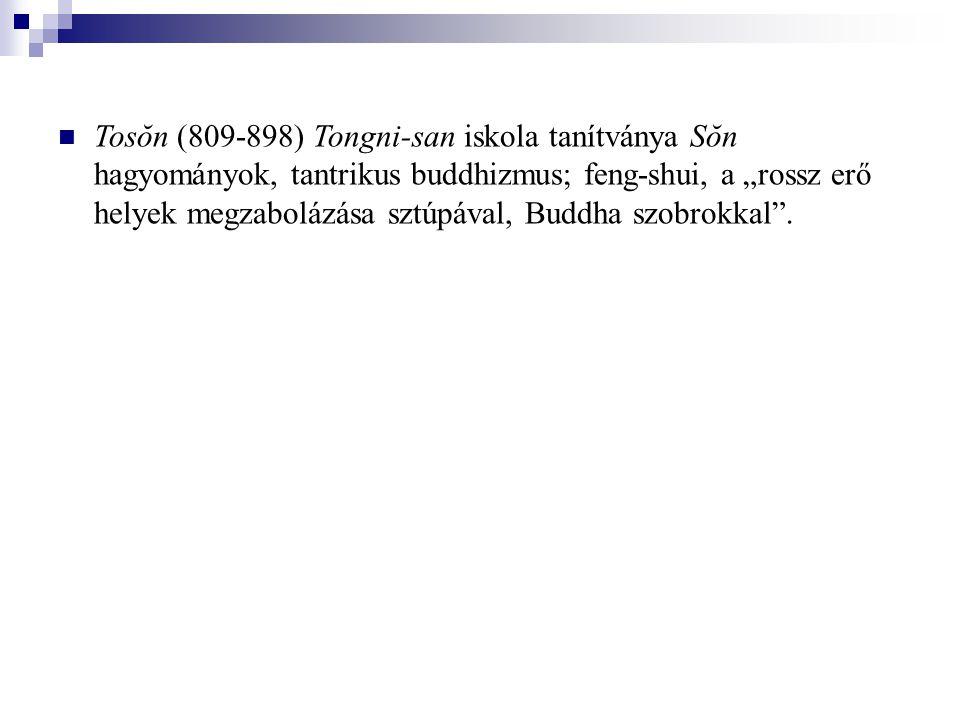 """Tosŏn (809-898) Tongni-san iskola tanítványa Sŏn hagyományok, tantrikus buddhizmus  feng-shui, a """"rossz erő helyek megzabolázása sztúpával, Buddha sz"""