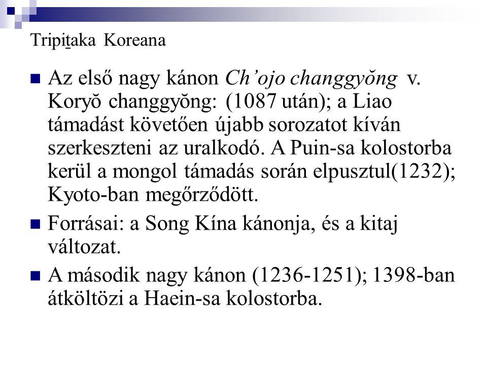 Tripitaka Koreana Az első nagy kánon Ch'ojo changgyŏng v. Koryŏ changgyŏng: (1087 után); a Liao támadást követően újabb sorozatot kíván szerkeszteni a