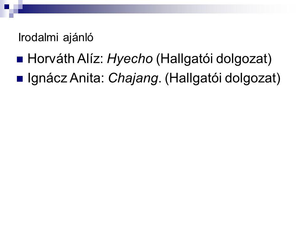 Irodalmi ajánló Horváth Alíz: Hyecho (Hallgatói dolgozat) Ignácz Anita: Chajang. (Hallgatói dolgozat)