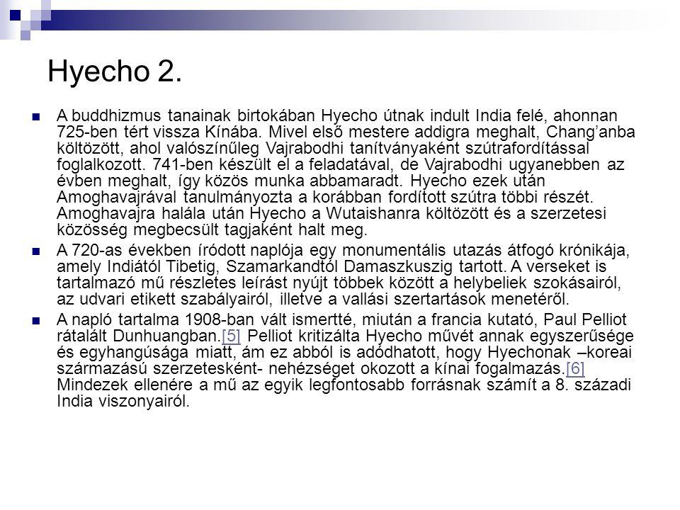 Hyecho 2. A buddhizmus tanainak birtokában Hyecho útnak indult India felé, ahonnan 725-ben tért vissza Kínába. Mivel első mestere addigra meghalt, Cha