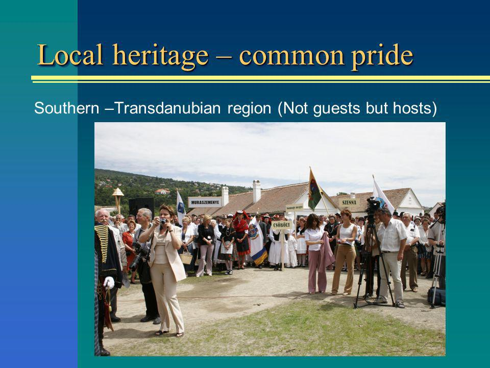 Local heritage – common pride Southern –Transdanubian region (Not guests but hosts)