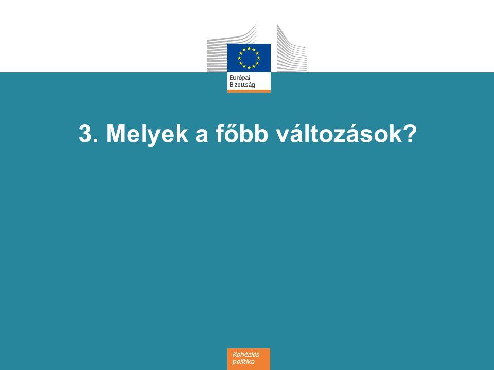 Kohéziós politika 3. Melyek a főbb változások?