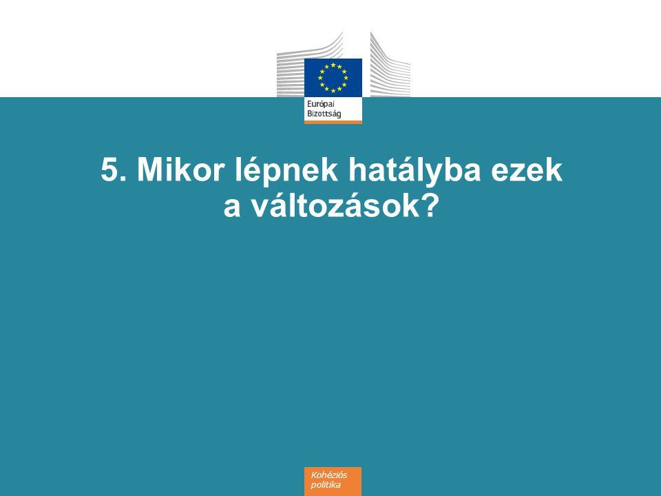 Kohéziós politika 5. Mikor lépnek hatályba ezek a változások?