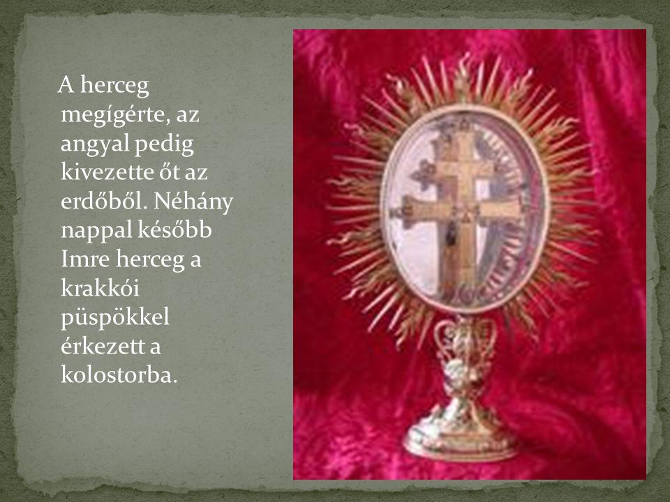 A herceg megígérte, az angyal pedig kivezette őt az erdőből. Néhány nappal később Imre herceg a krakkói püspökkel érkezett a kolostorba.