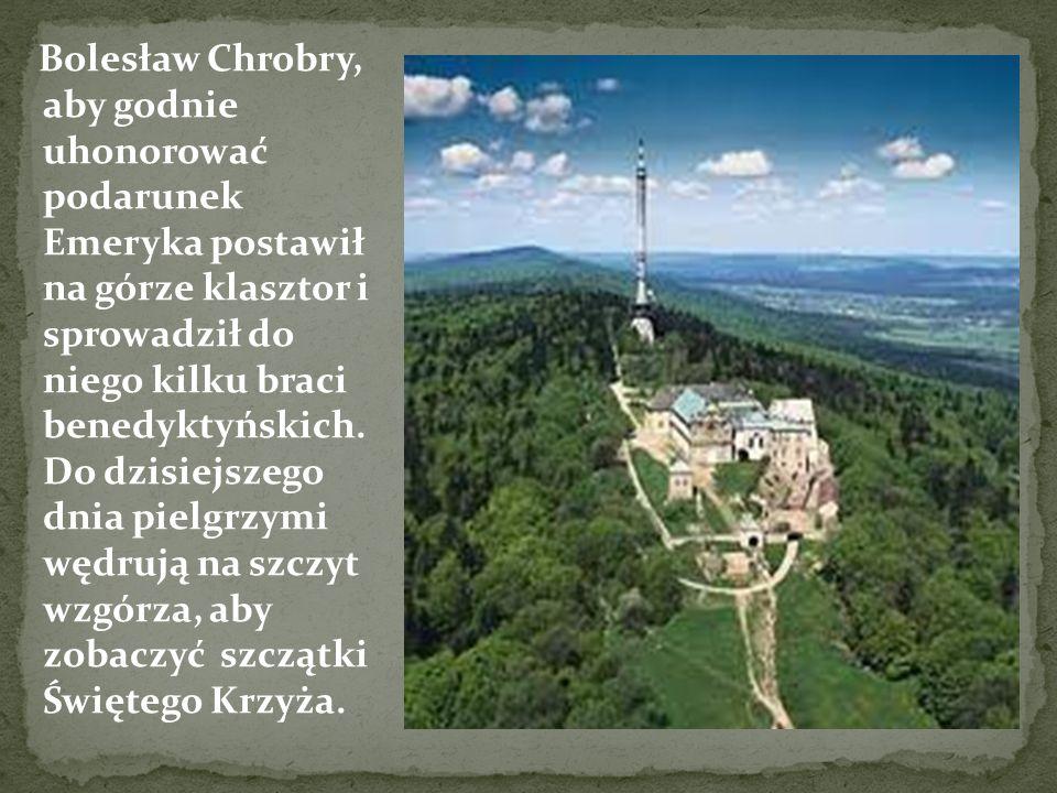 Bolesław Chrobry, aby godnie uhonorować podarunek Emeryka postawił na górze klasztor i sprowadził do niego kilku braci benedyktyńskich. Do dzisiejszeg