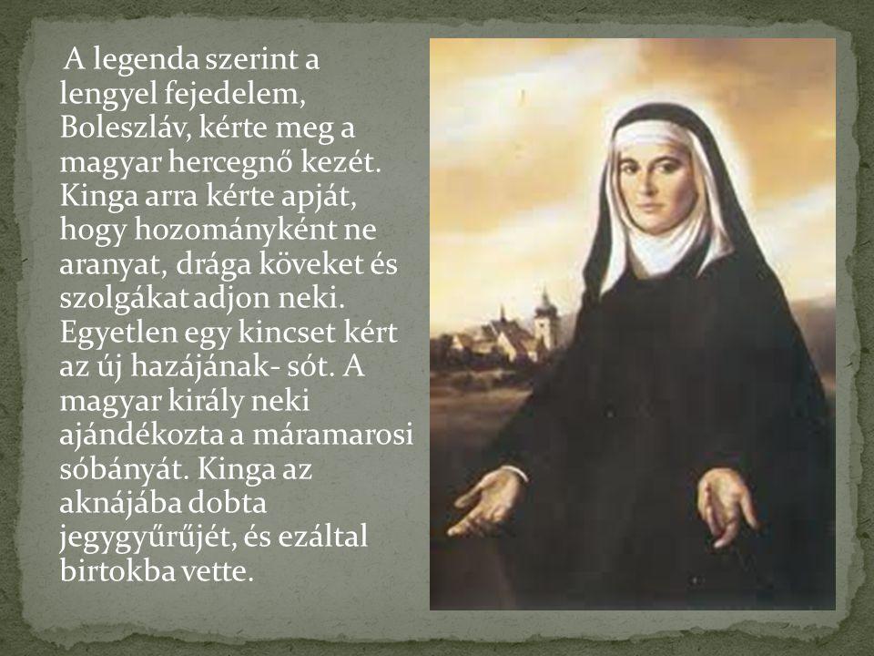 A legenda szerint a lengyel fejedelem, Boleszláv, kérte meg a magyar hercegnő kezét. Kinga arra kérte apját, hogy hozományként ne aranyat, drága kövek