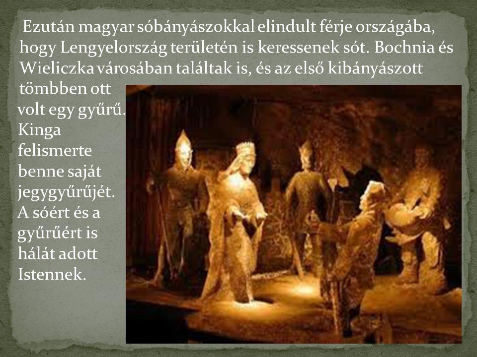 Ezután magyar sóbányászokkal elindult férje országába, hogy Lengyelország területén is keressenek sót. Bochnia és Wieliczka városában találtak is, és