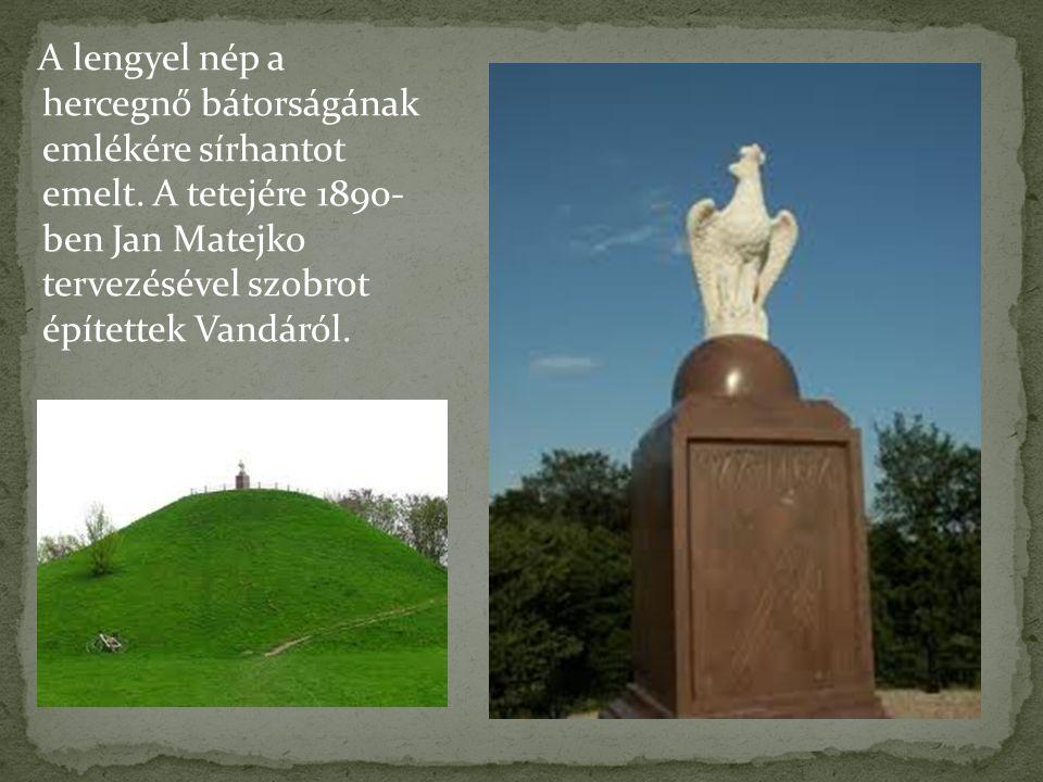 A lengyel nép a hercegnő bátorságának emlékére sírhantot emelt. A tetejére 1890- ben Jan Matejko tervezésével szobrot építettek Vandáról.