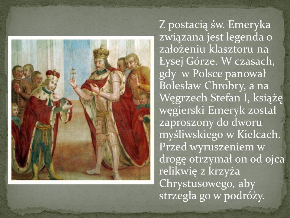 Z postacią św. Emeryka związana jest legenda o założeniu klasztoru na Łysej Górze. W czasach, gdy w Polsce panował Bolesław Chrobry, a na Węgrzech Ste
