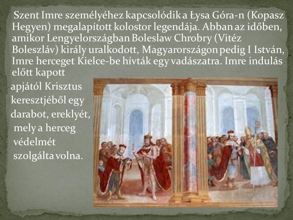 Szent Imre személyéhez kapcsolódik a Łysa Góra-n (Kopasz Hegyen) megalapított kolostor legendája. Abban az időben, amikor Lengyelországban Boleslaw Ch