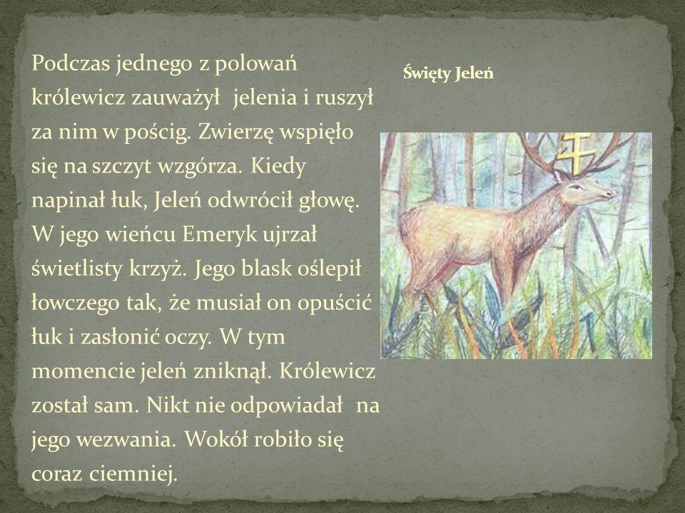 Podczas jednego z polowań królewicz zauważył jelenia i ruszył za nim w pościg. Zwierzę wspięło się na szczyt wzgórza. Kiedy napinał łuk, Jeleń odwróci
