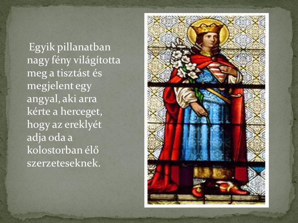 Egyik pillanatban nagy fény világította meg a tisztást és megjelent egy angyal, aki arra kérte a herceget, hogy az ereklyét adja oda a kolostorban élő