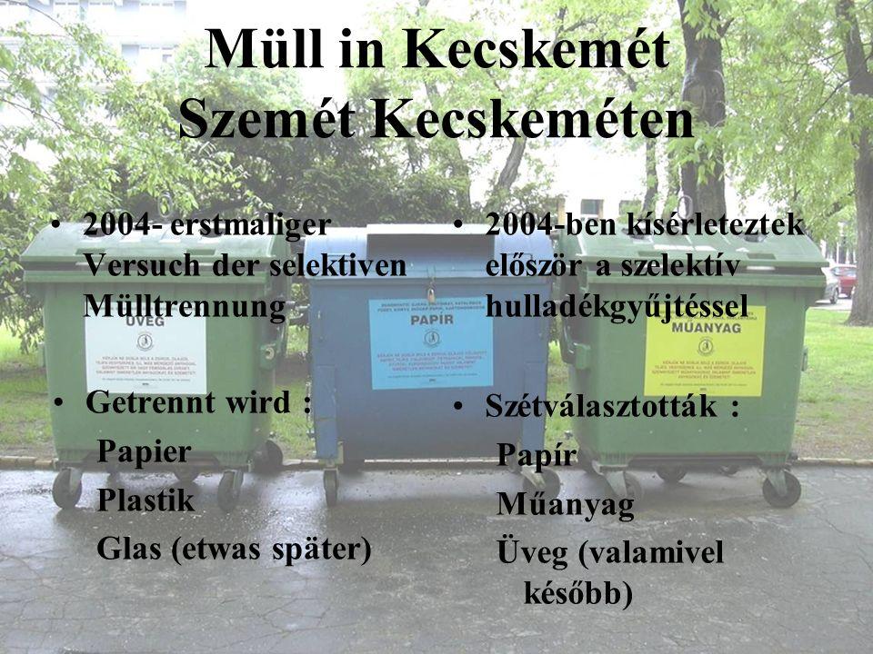 Müll in Kecskemét Szemét Kecskeméten 2004- erstmaliger Versuch der selektiven Mülltrennung 2004-ben kísérleteztek először a szelektív hulladékgyűjtéss