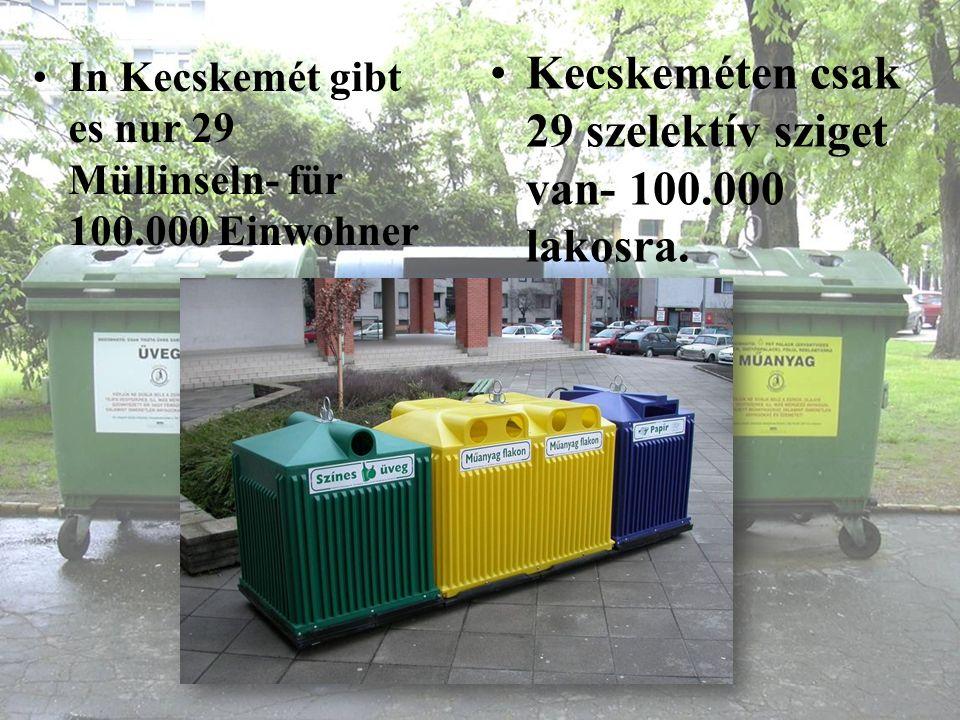 In Kecskemét gibt es nur 29 Müllinseln- für 100.000 Einwohner Kecskeméten csak 29 szelektív sziget van- 100.000 lakosra.
