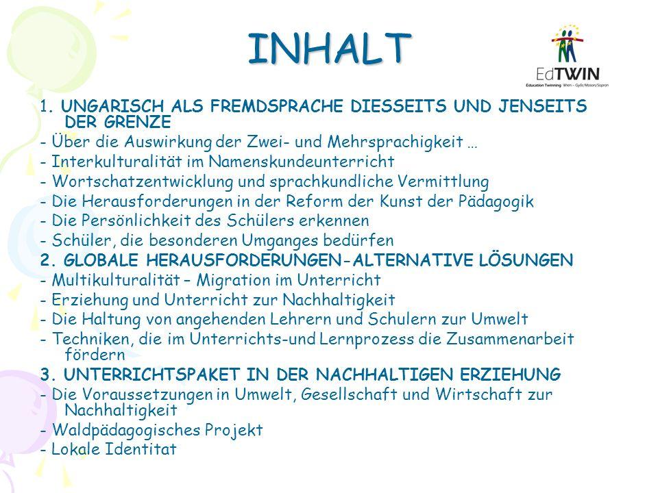INHALT 1. UNGARISCH ALS FREMDSPRACHE DIESSEITS UND JENSEITS DER GRENZE - Über die Auswirkung der Zwei- und Mehrsprachigkeit … - Interkulturalität im N