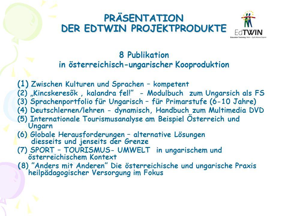 PRÄSENTATION DER EDTWIN PROJEKTPRODUKTE 8 Publikation in österreichisch-ungarischer Kooproduktion (1) Zwischen Kulturen und Sprachen – kompetent (2) K