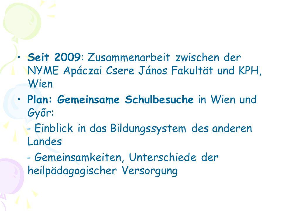 Seit 2009: Zusammenarbeit zwischen der NYME Apáczai Csere János Fakultät und KPH, Wien Plan: Gemeinsame Schulbesuche in Wien und Győr: - Einblick in d