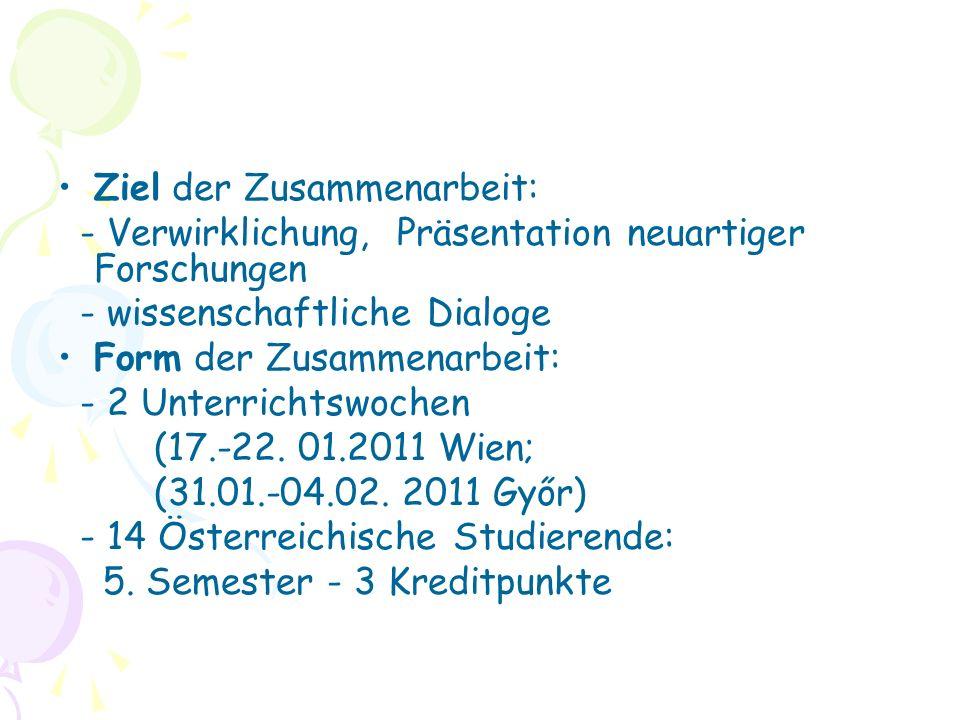 Ziel der Zusammenarbeit: - Verwirklichung, Präsentation neuartiger Forschungen - wissenschaftliche Dialoge Form der Zusammenarbeit: - 2 Unterrichtswoc