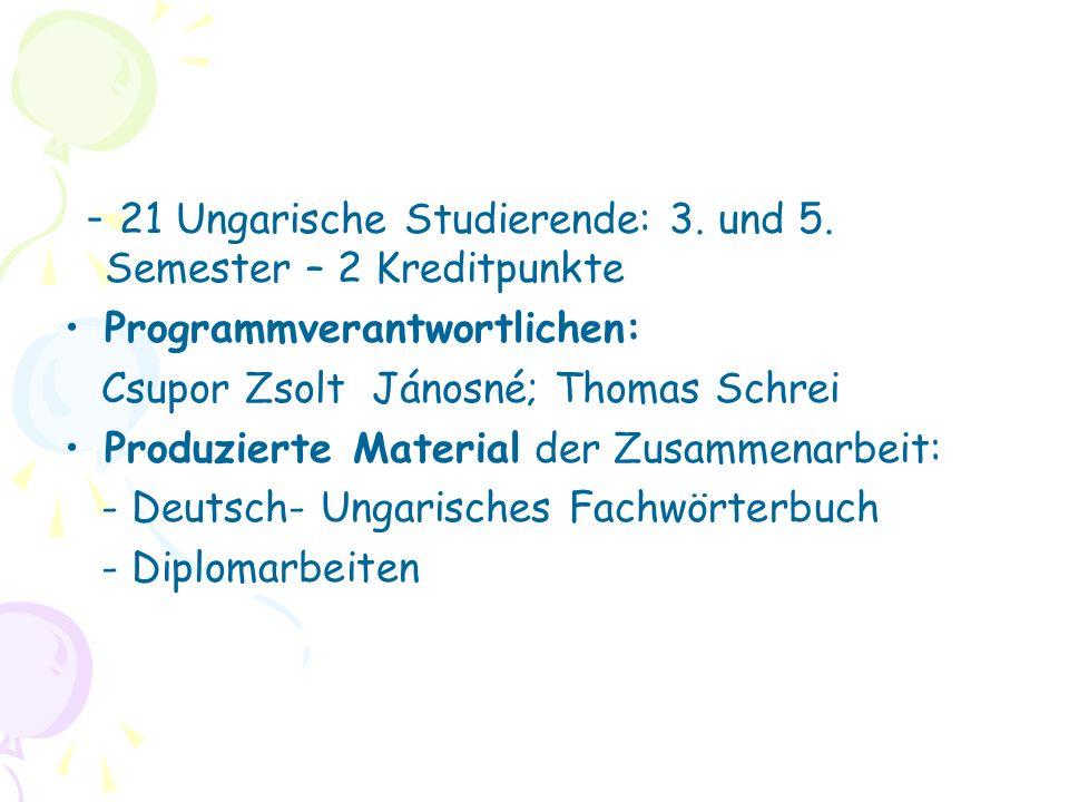 - 21 Ungarische Studierende: 3. und 5. Semester – 2 Kreditpunkte Programmverantwortlichen: Csupor Zsolt Jánosné; Thomas Schrei Produzierte Material de