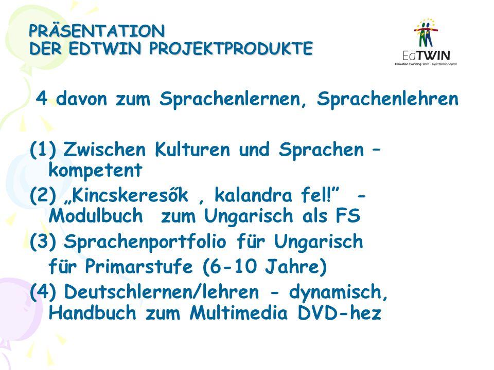 PRÄSENTATION DER EDTWIN PROJEKTPRODUKTE 4 davon zum Sprachenlernen, Sprachenlehren (1) Zwischen Kulturen und Sprachen – kompetent (2) Kincskeresők, ka